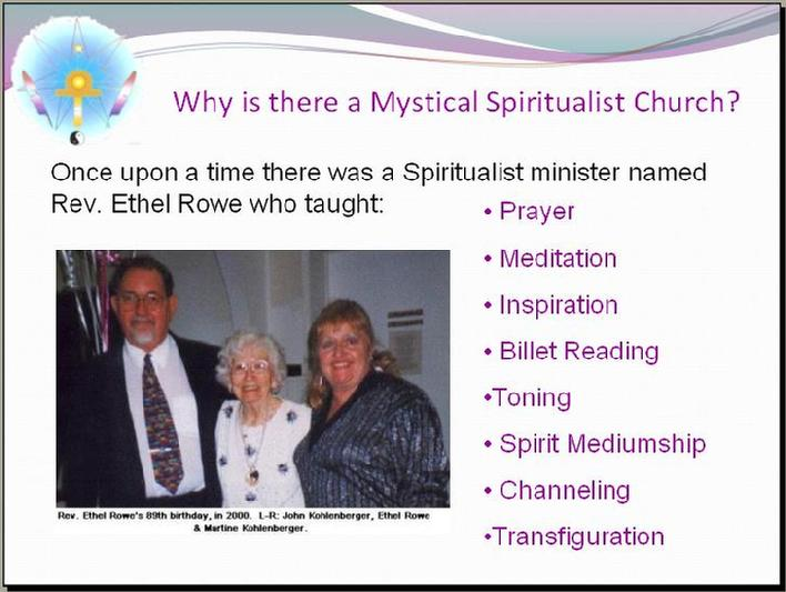 Once upon a time there was a Spiritualist minister named Rev. Ethel Rowe who taught: Prayer, Meditation, Intuition, Inspiration, Toning, Billet Reading, Spirit Mediumship, Channeling and Transformation